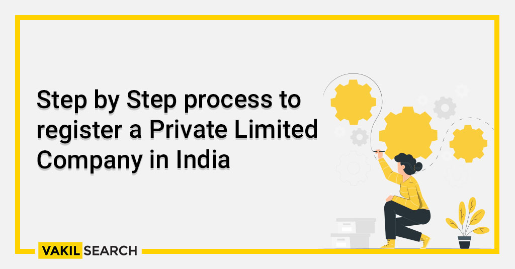 Step by Step process to register a Private Limited Company in India