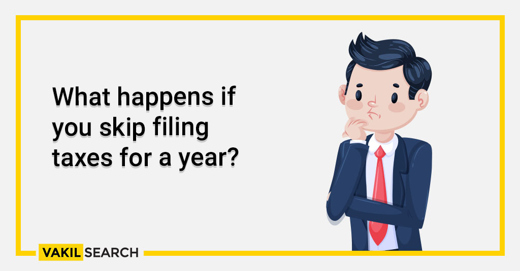 What happens if you skip filing taxes for a year_
