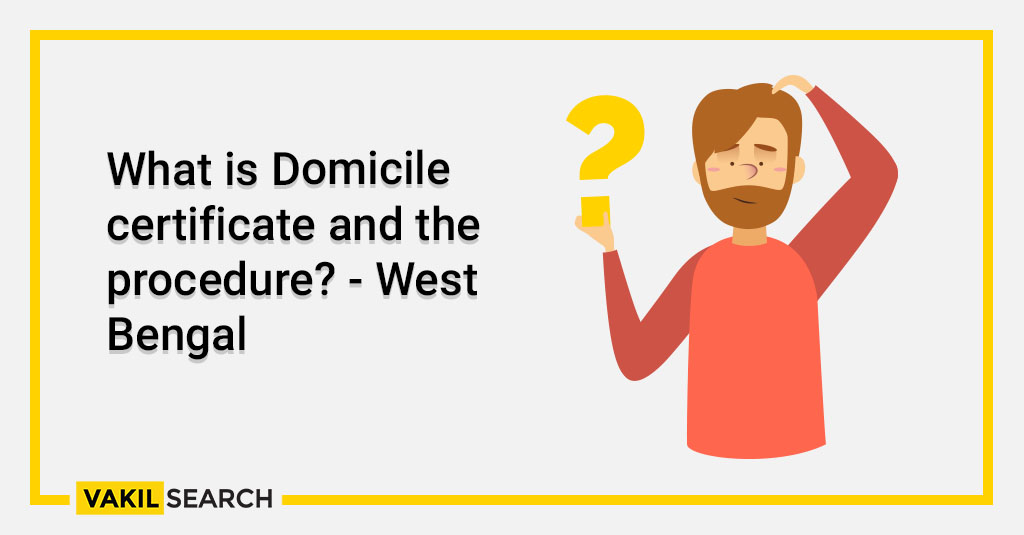 What is Domicile certificate and the procedure_ - West Bengal