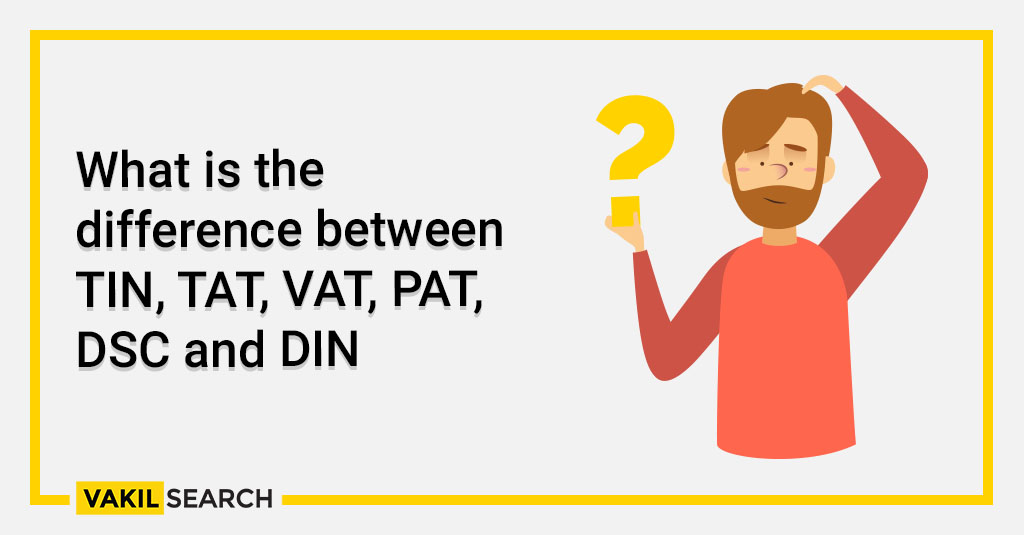 What is the difference between TIN, TAT, VAT, PAT, DSC and DIN