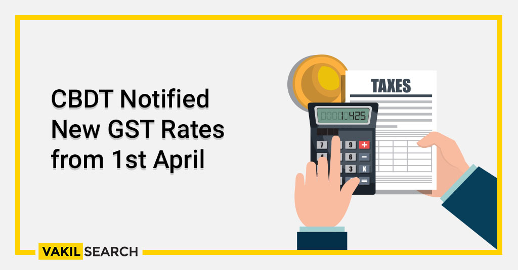 CBDT Notified New GST Rates from 1st April