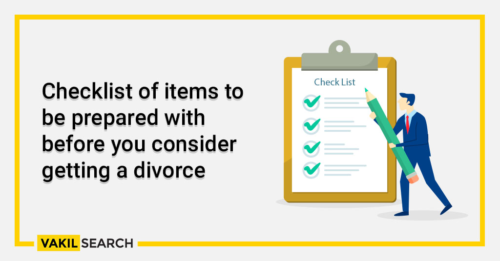 Checklist of items to be prepared with before you consider getting a divorce