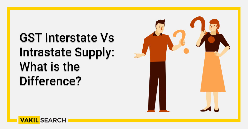 GST Interstate Vs Intrastate Supply_ What is the Difference_