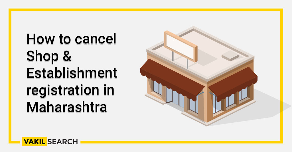 How to cancel Shop & Establishment registration in Maharashtra
