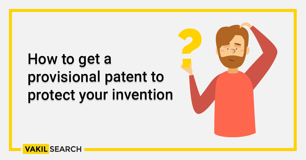 How to get a provisional patent to protect your invention