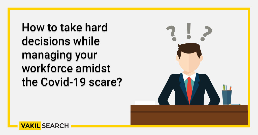 How to take hard decisions while managing your workforce amidst the Covid-19 scare_