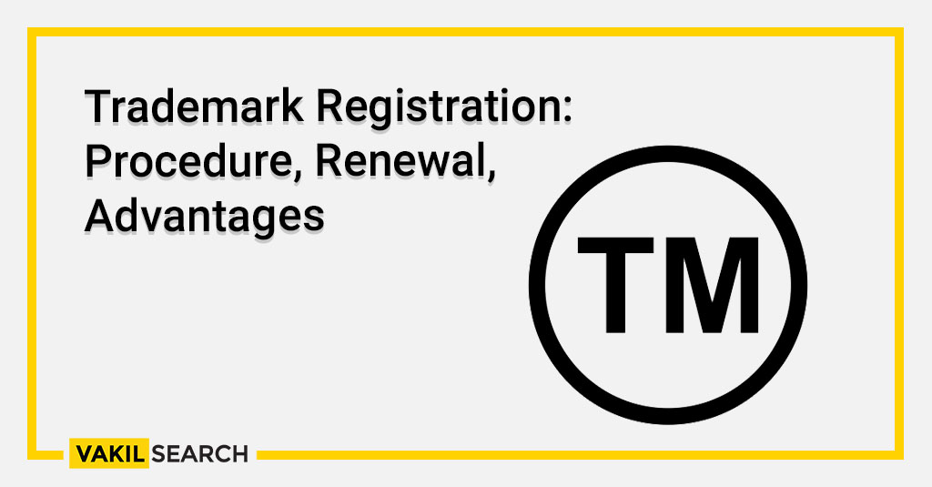 Trademark Registration_ Procedure, Renewal, Advantages