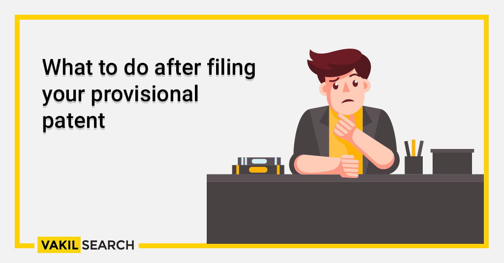 What to do after filing your provisional patent