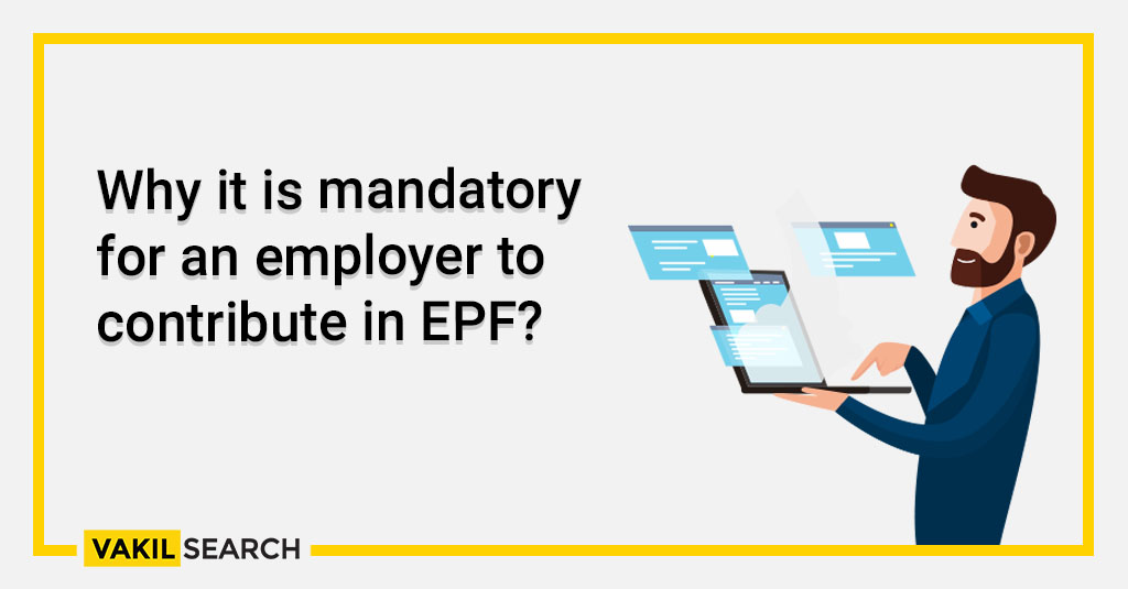 Why it is mandatory for an employer to contribute in EPF?
