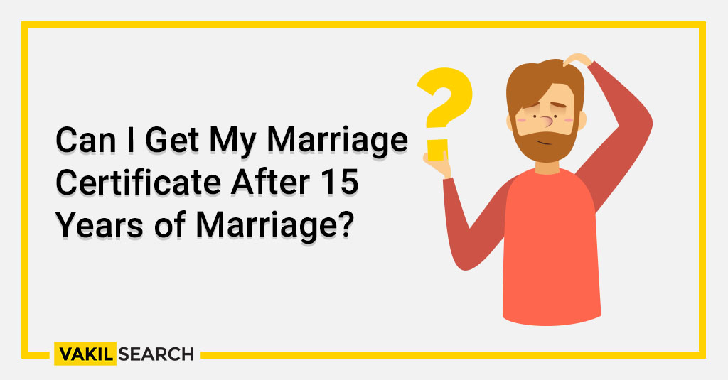 Can I Get My Marriage Certificate After 15 Years of Marriage?