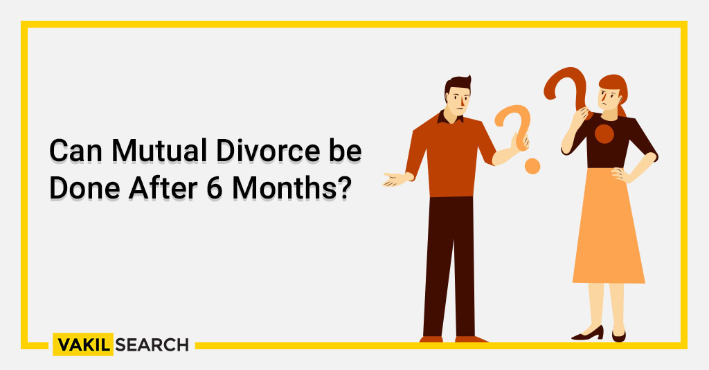 Can Mutual Divorce be Done After 6 Months