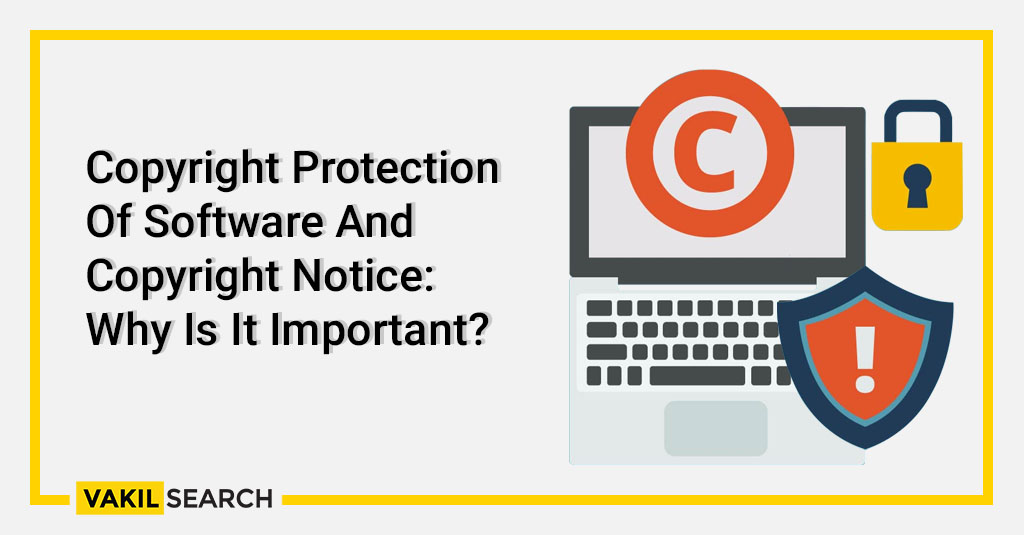 Copyright Protection Of Software And Copyright Notice: Why Is It Important?
