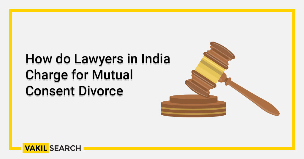 How do Lawyers in India Charge for Mutual Consent Divorce