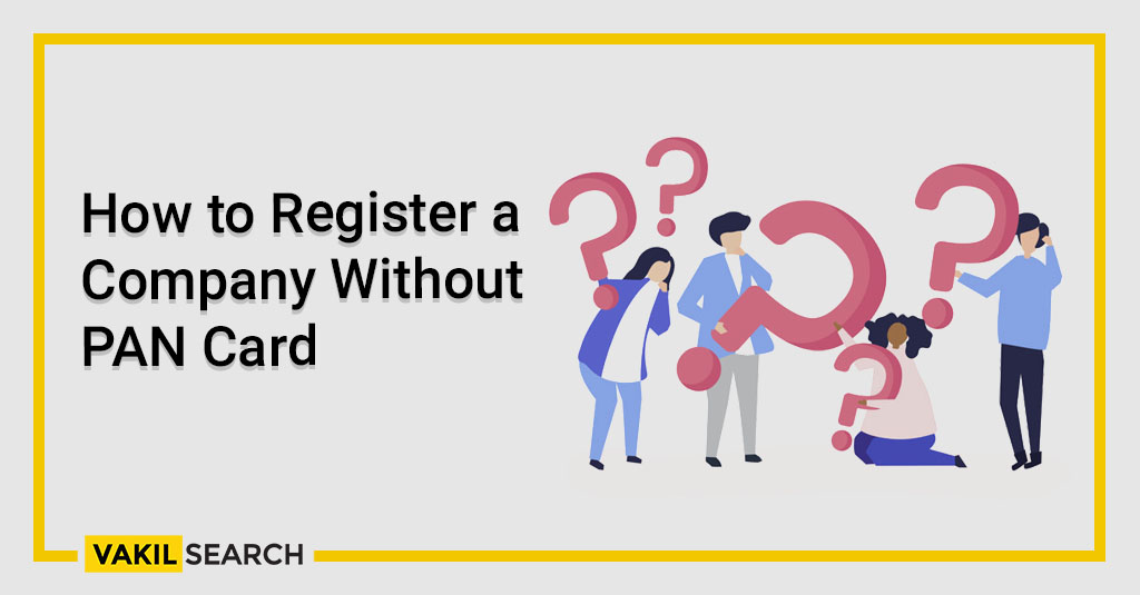How to Register a Company Without PAN Card