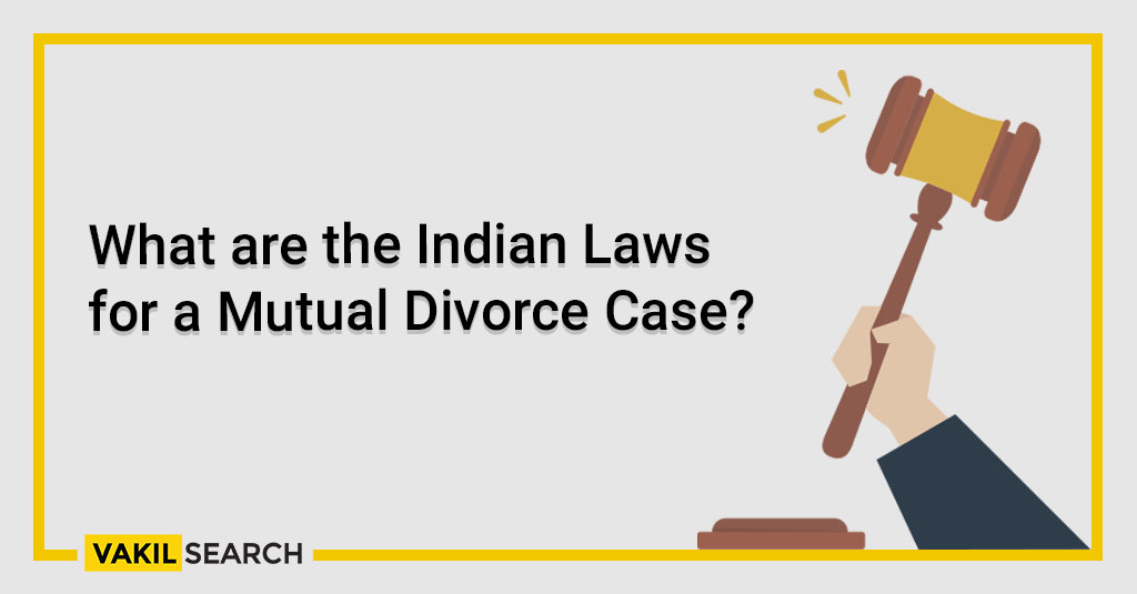 What are the Indian Laws for a Mutual Divorce Case