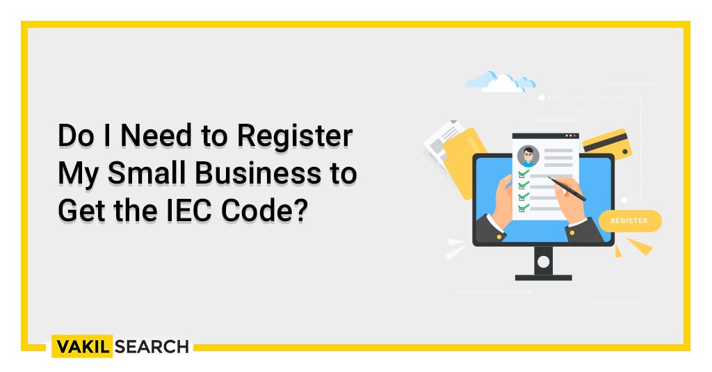 Do I Need to Register My Small Business to Get the IEC Code