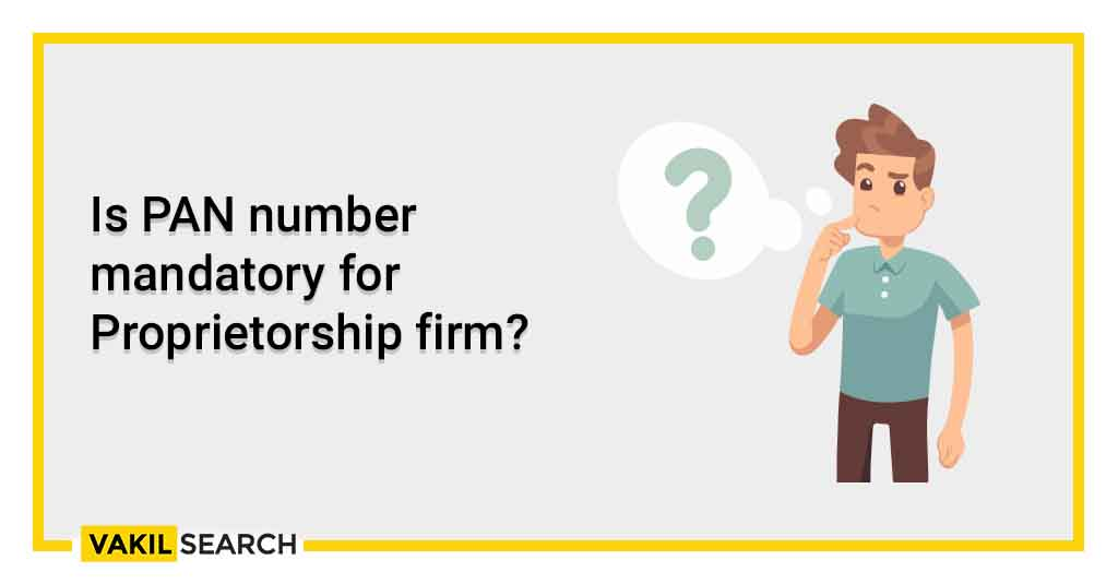 Is PAN number mandatory for Proprietorship firm