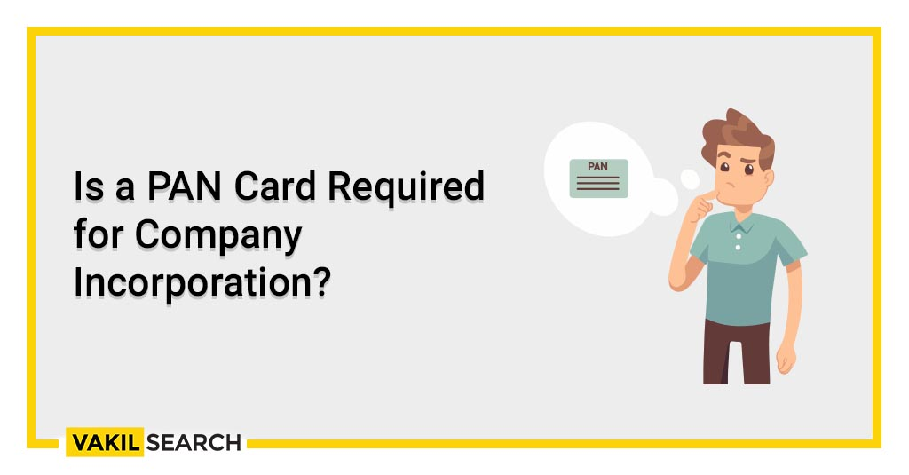 Is a PAN Card Required for Company Incorporation