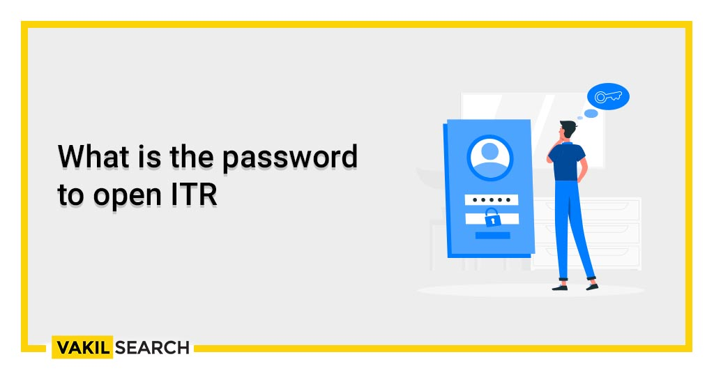 What is the password to open ITR