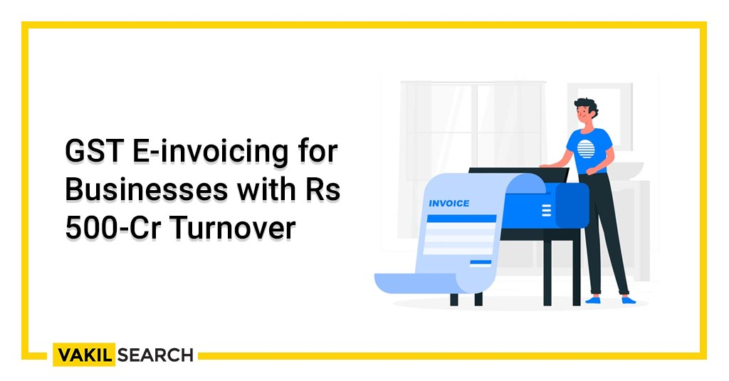 GST E-invoicing for Businesses with Rs 500-Cr Turnover