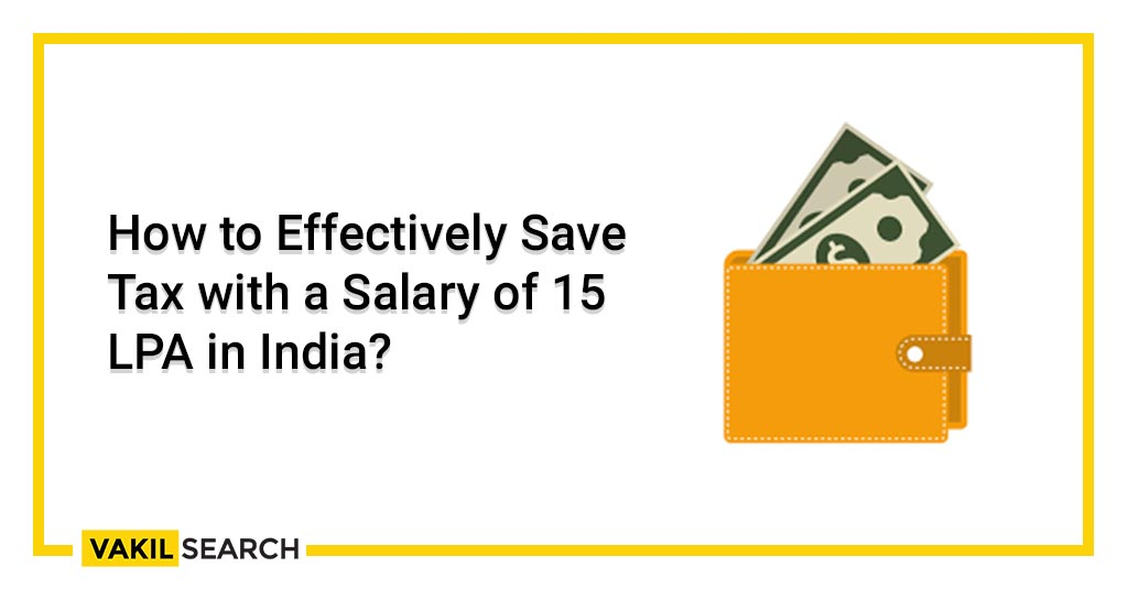 How to Effectively Save Tax with a Salary of 15 LPA in India