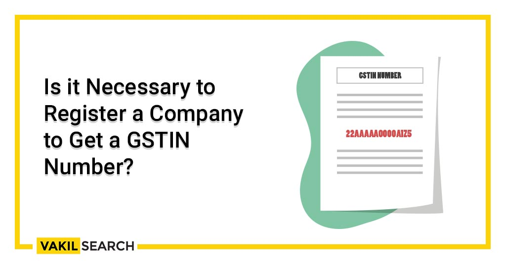 Is it Necessary to Register a Company to Get a GSTIN Number