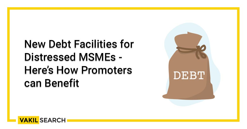 New Debt Facilities for Distressed MSMEs - Here's How Promoters can Benefit