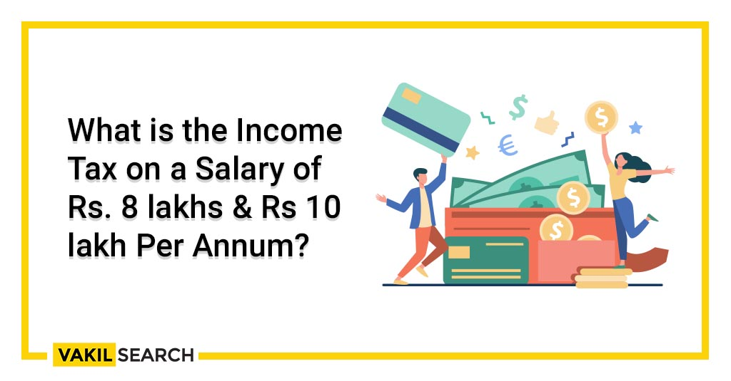 What is the Income Tax on a Salary of Rs. 8 lakhs & Rs 10 lakh Per Annum_