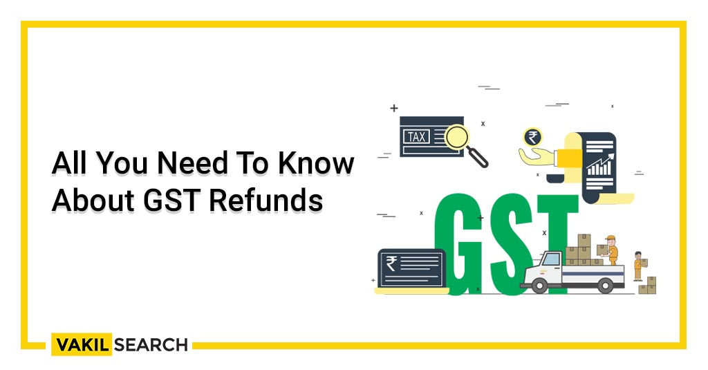 All You Need To Know About GST Refunds