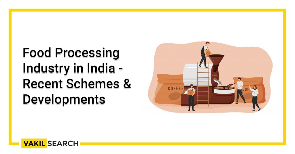 Food Processing Industry in India - Recent Schemes & Developments