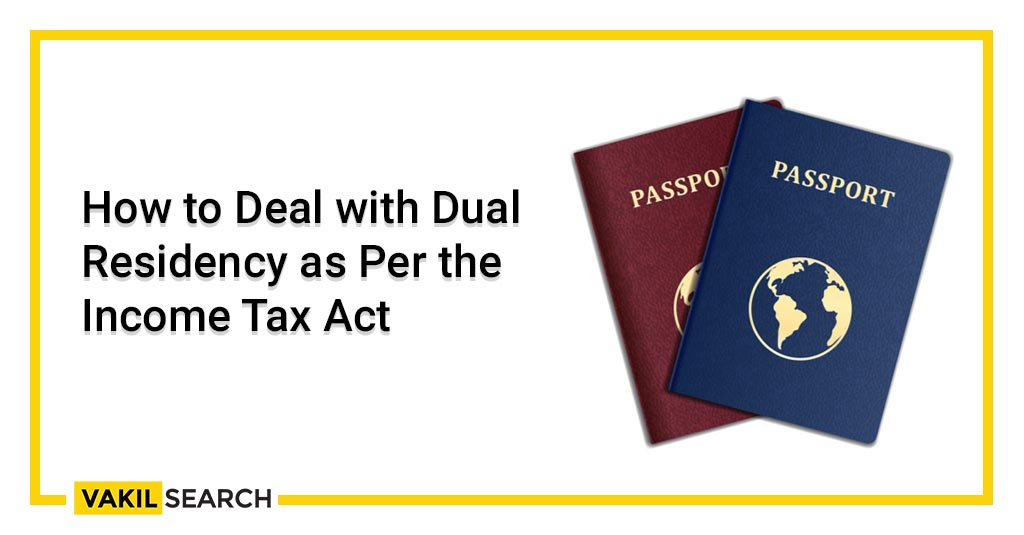 How to Deal with Dual Residency as Per the Income Tax Act