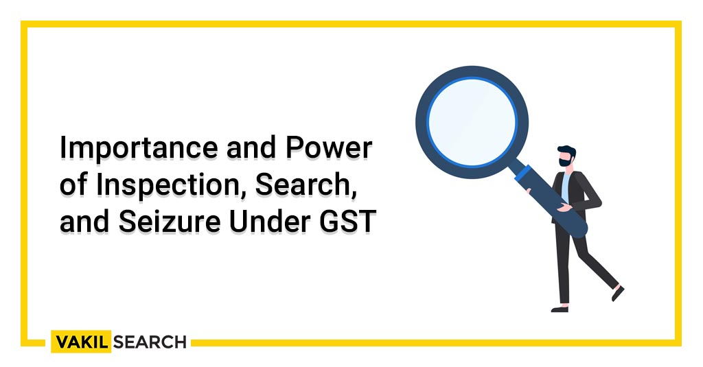 Importance and Power of Inspection, Search, and Seizure Under GST