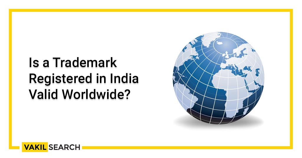 Is a Trademark Registered in India Valid Worldwide_