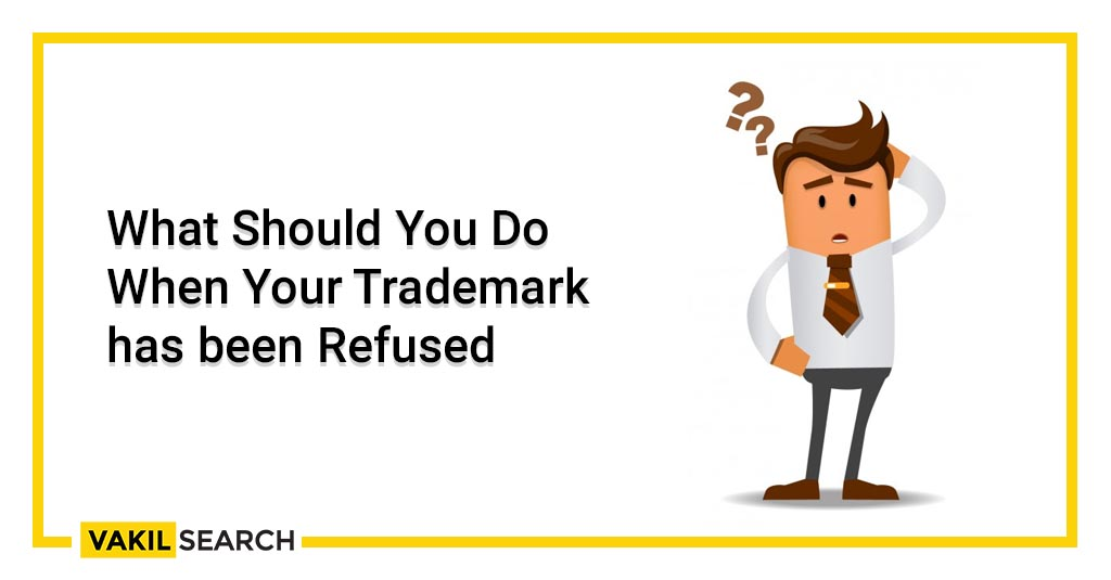 What Should You Do When Your Trademark has been Refused