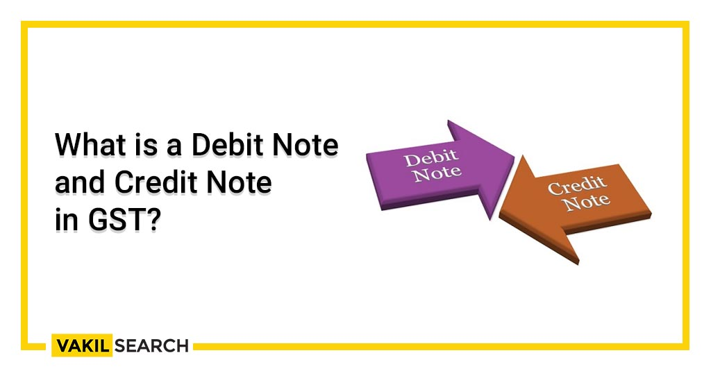 What is a Debit Note and Credit Note in GST_