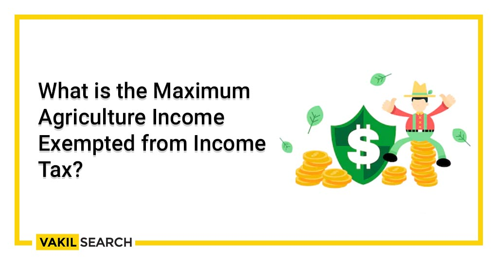 What is the Maximum Agriculture Income Exempted from Income Tax