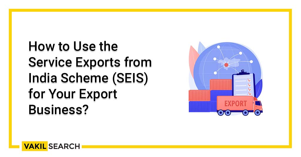 Service Exports from India Scheme (SEIS) for Your Export Business_